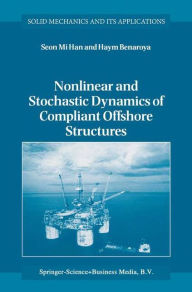 Nonlinear and Stochastic Dynamics of Compliant Offshore Structures Seon Mi Han Author