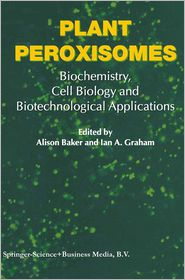 Plant Peroxisomes: Biochemistry, Cell Biology and Biotechnological Applications