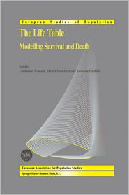 The Life Table: Modelling Survival and Death - Guillaume Wunsch (Editor), Michel Mouchart (Editor), Josianne Duchene (Editor)
