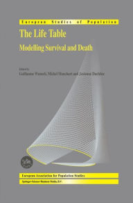The Life Table: Modelling Survival and Death - Guillaume Wunsch