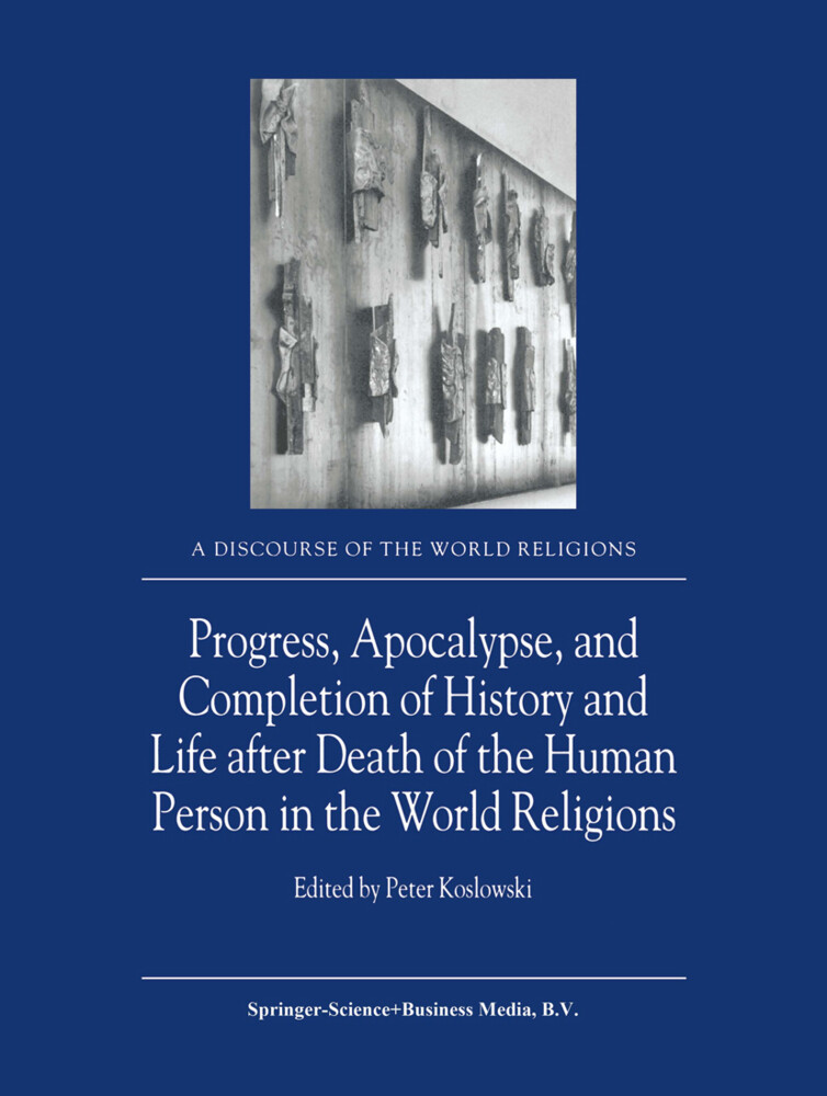 Progress, Apocalypse, and Completion of History and Life after Death of the Human Person in the World Religions als Buch von - Springer Netherlands