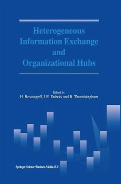 Heterogeneous Information Exchange and Organizational Hubs - Herausgegeben von Bestougeff, H. Dubois, J.-E. Thuraisingham, B.