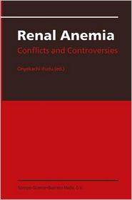 Renal Anemia: Conflicts and Controversies - Onyekachi Ifudu (Editor)