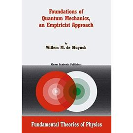 Foundations of Quantum Mechanics, an Empiricist Approach - W. M. De Muynck