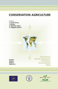 Conservation Agriculture: Environment, Farmers Experiences, Innovations, Socio-Economy, Policy - L. Garcia-Torres
