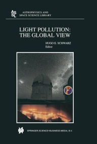 Light Pollution: The Global View H.E Schwarz Editor