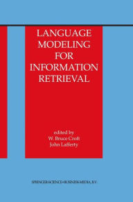 Language Modeling for Information Retrieval W. Bruce Croft Editor
