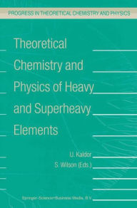 Theoretical Chemistry and Physics of Heavy and Superheavy Elements - U. Kaldor