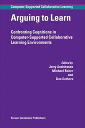 Arguing to Learn: Confronting Cognitions in Computer-Supported Collaborative Learning Environments - Andriessen, Jerry / Baker, Michael / Suthers, Dan D.