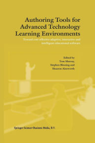 Authoring Tools for Advanced Technology Learning Environments: Toward Cost-Effective Adaptive, Interactive and Intelligent Educational Software T. Mur