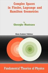 Complex Spaces in Finsler, Lagrange and Hamilton Geometries - Munteanu, Gheorghe