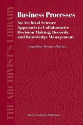 Business Processes: An Archival Science Approach to Collaborative Decision Making, Records, and Knowledge Management - Menne-Haritz, Angelika