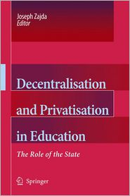 Decentralisation and Privatisation in Education: The Role of the State - Joseph Zajda (Editor)