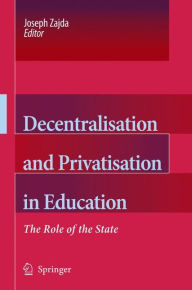 Decentralisation and Privatisation in Education: The Role of the State - Joseph Zajda