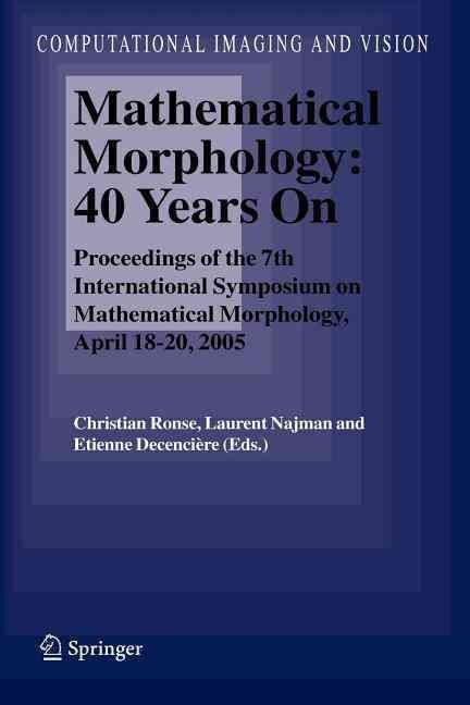 Mathematical Morphology: 40 Years On - Christian Ronse