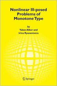 Nonlinear Ill-posed Problems of Monotone Type - Yakov Alber, Irina Ryazantseva
