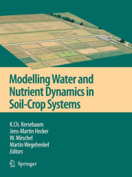 Modelling water and nutrient dynamics in soil-crop systems: Applications of different models to common data sets - Proceedings of a workshop held 2004 in Müncheberg, Germany - K.Ch. Kersebaum