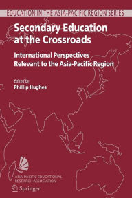 Secondary Education at the Crossroads: International Perspectives Relevant to the Asia-Pacific Region - Phillip Hughes