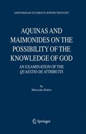 Aquinas and Maimonides on the Possibility of the Knowledge of God: An Examination of the Quaestio de Attributis - Rubio, Mercedes