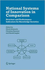 National Systems of Innovation in Comparison: Structure and Performance Indicators for Knowledge Societies - Ulrich Schmoch (Editor), Christian Rammer (Editor), Harald Legler (Editor)
