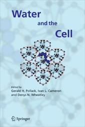 Water and the Cell - Pollack, Gerald H. / Cameron, Ivan L. / Wheatley, Denys N.