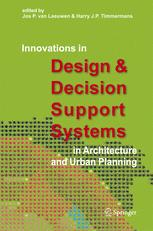 Innovations in Design & Decision Support Systems in Architecture and Urban Planning - Jos P. Leeuwen, van; Harry J.P. Timmermans