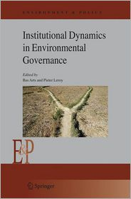 Institutional Dynamics in Environmental Governance - Bas Arts (Editor), Pieter Leroy (Editor)