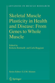 Skeletal Muscle Plasticity in Health and Disease: From Genes to Whole Muscle - Roberto Bottinelli