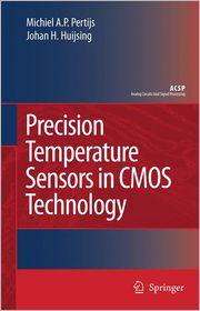 Precision Temperature Sensors in CMOS Technology - Micheal A.P. Pertijs, Johan Huijsing