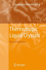Thermotropic Liquid Crystals: Recent Advances - Ayyalusamy Ramamoorthy