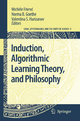 Induction, Algorithmic Learning Theory, and Philosophy - Michele Friend; Norma B. Goethe; Valentina S. Harizanov