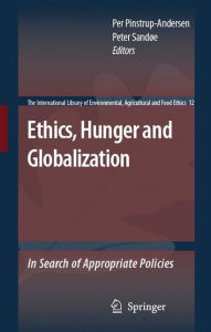 Ethics, Hunger and Globalization: In Search of Appropriate Policies - Per Pinstrup-Andersen