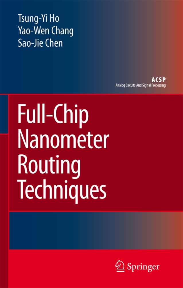 Full-Chip Nanometer Routing Techniques als Buch von Yao-Wen Chang, Sao-Jie Chen, Tsung-Yi Ho - Springer Netherlands