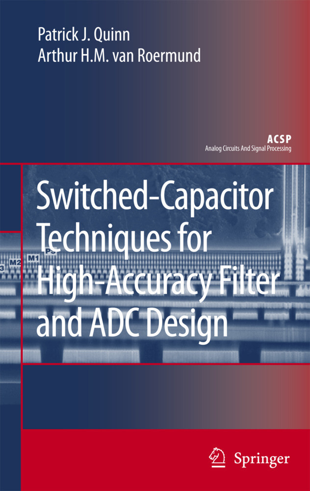 Switched-Capacitor Techniques for High-Accuracy Filter and ADC Design als Buch von Patrick J. Quinn, Arthur H. M. Van Roermund - Patrick J. Quinn, Arthur H. M. Van Roermund