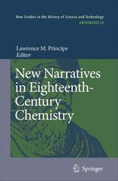 New Narratives in Eighteenth-Century Chemistry: Contributions from the First Francis Bacon Workshop, 21-23 April 2005, California - Principe, Lawrence M.
