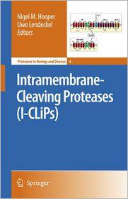 Intramembrane-Cleaving Proteases (I-CLiPs) - Nigel M. Hooper (Editor), Uwe Lendeckel (Editor)