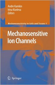 Mechanosensitive Ion Channels - Foreword by M.J. Lab, Irina Kiseleva (Editor), Andre Kamkin (Editor), Adapted by I. Lozinsky, Foreword by J. Hescheler