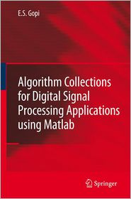 Algorithm Collections for Digital Signal Processing Applications Using Matlab - E.S. Gopi