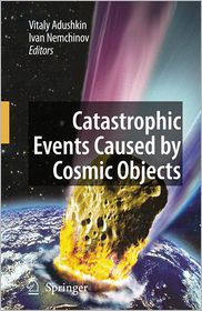 Catastrophic Events Caused by Cosmic Objects - Vitaly Adushkin (Editor), Ivan Nemchinov (Editor)