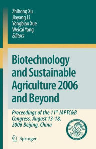 Biotechnology and Sustainable Agriculture 2006 and Beyond: Proceedings of the 11th IAPTC&B Congress, August 13-18, 2006 Beijing, China - Zhihong Xu