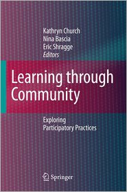 Learning through Community: Exploring Participatory Practices - Kathryn Church (Editor), Eric Shragge (Editor), Nina Bascia (Editor)