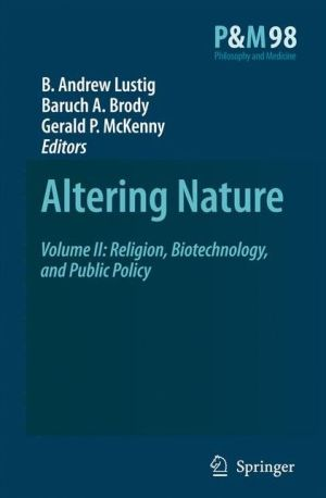 Altering Nature: Volume II: Religion, Biotechnology, and Public Policy - B.A. Lustig (Editor), Gerald P. McKenny (Editor), B.A. Brody (Editor)