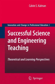 Successful Science and Engineering Teaching: Theoretical and Learning Perspectives - Calvin S. Kalman