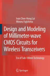 Design and Modeling of Millimeter-wave CMOS Circuits for Wireless Transceivers: Era of Sub-100nm Technology - Ivan Chee-Hong Lai