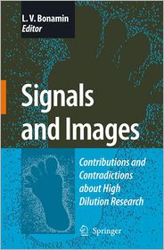 Signals and Images: Contributions and Contradictions about High Dilution Research - Leoni Bonamin (Editor)