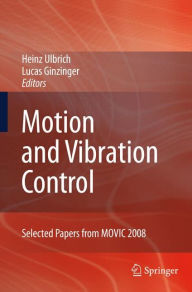 Motion and Vibration Control: Selected Papers from MOVIC 2008 Heinz Ulbrich Editor