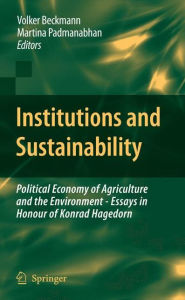 Institutions and Sustainability: Political Economy of Agriculture and the Environment - Essays in Honour of Konrad Hagedorn Volker Beckmann Editor