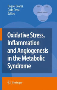 Oxidative Stress, Inflammation and Angiogenesis in the Metabolic Syndrome - Raquel Soares