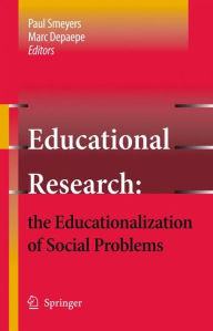 Educational Research: the Educationalization of Social Problems - Paul Smeyers