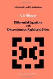 Differential Equations with Discontinuous Righthand Sides: Control Systems - Filippov, A. F. / Arscott, F. M.